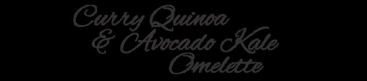 Curry Quinoa Avocado Kale Omelet title